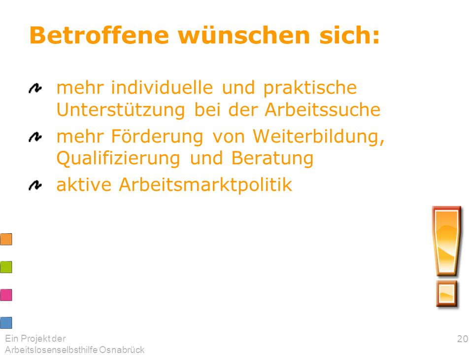 Ein Projekt der Arbeitslosenselbsthilfe Osnabrück 20 Betroffene wünschen sich: mehr individuelle und praktische Unterstützung bei der Arbeitssuche meh