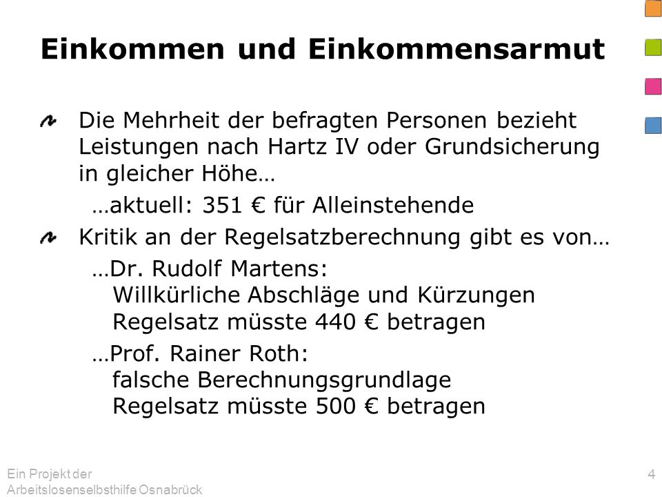 Ein Projekt der Arbeitslosenselbsthilfe Osnabrück 4 Einkommen und Einkommensarmut Die Mehrheit der befragten Personen bezieht Leistungen nach Hartz IV