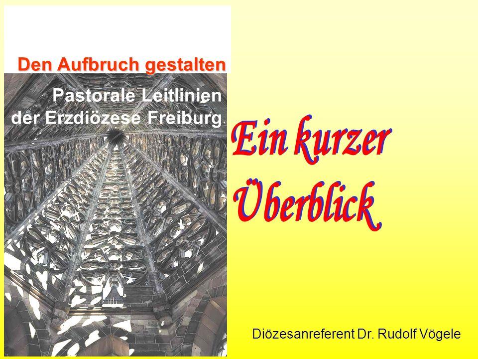 Den Aufbruch gestalten Pastorale Leitlinien der Erzdiözese Freiburg Diözesanreferent Dr. Rudolf Vögele