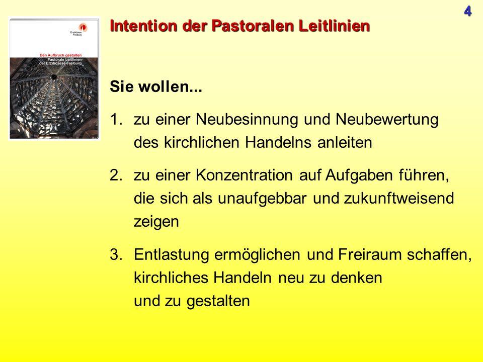Intention der Pastoralen Leitlinien Sie wollen... 1.zu einer Neubesinnung und Neubewertung des kirchlichen Handelns anleiten 2.zu einer Konzentration
