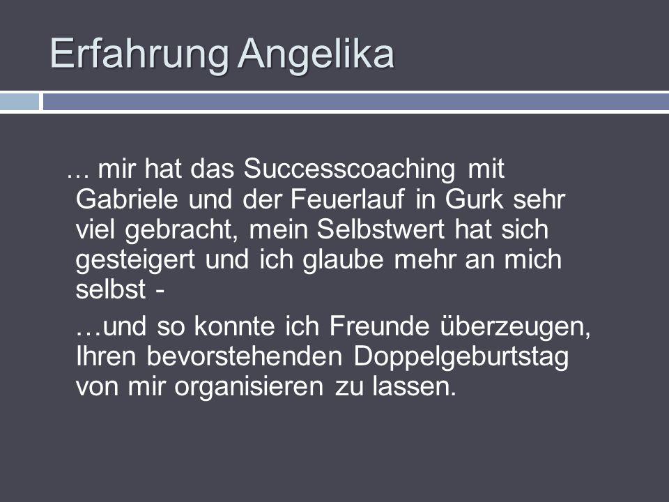 Erfahrung Angelika … mir hat das Successcoaching mit Gabriele und der Feuerlauf in Gurk sehr viel gebracht, mein Selbstwert hat sich gesteigert und ic