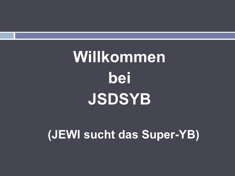 Willkommen bei JSDSYB (JEWI sucht das Super-YB)