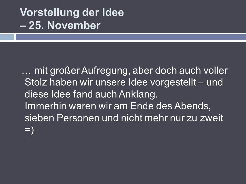 Vorstellung der Idee – 25. November … mit großer Aufregung, aber doch auch voller Stolz haben wir unsere Idee vorgestellt – und diese Idee fand auch A