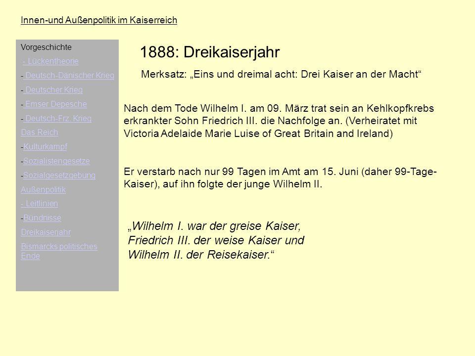 Innen-und Außenpolitik im Kaiserreich 1888: Dreikaiserjahr Merksatz: Eins und dreimal acht: Drei Kaiser an der Macht Nach dem Tode Wilhelm I. am 09. M