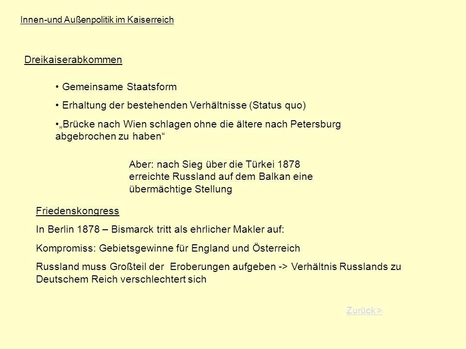 Innen-und Außenpolitik im Kaiserreich Dreikaiserabkommen Gemeinsame Staatsform Erhaltung der bestehenden Verhältnisse (Status quo) Brücke nach Wien sc