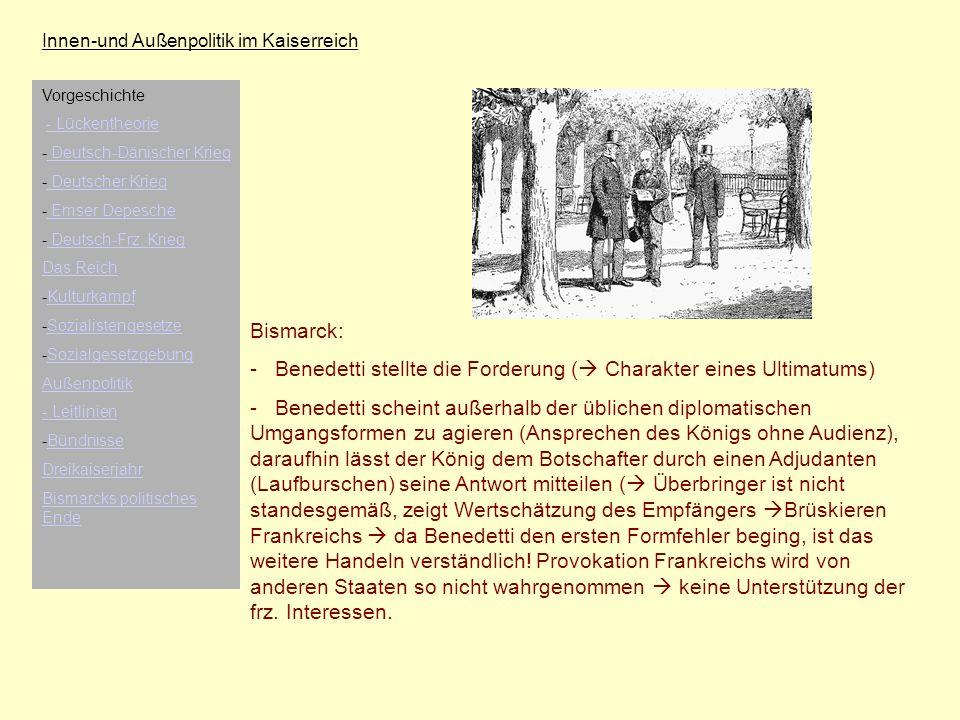 Innen-und Außenpolitik im Kaiserreich Bismarck: - Benedetti stellte die Forderung ( Charakter eines Ultimatums) - Benedetti scheint außerhalb der übli