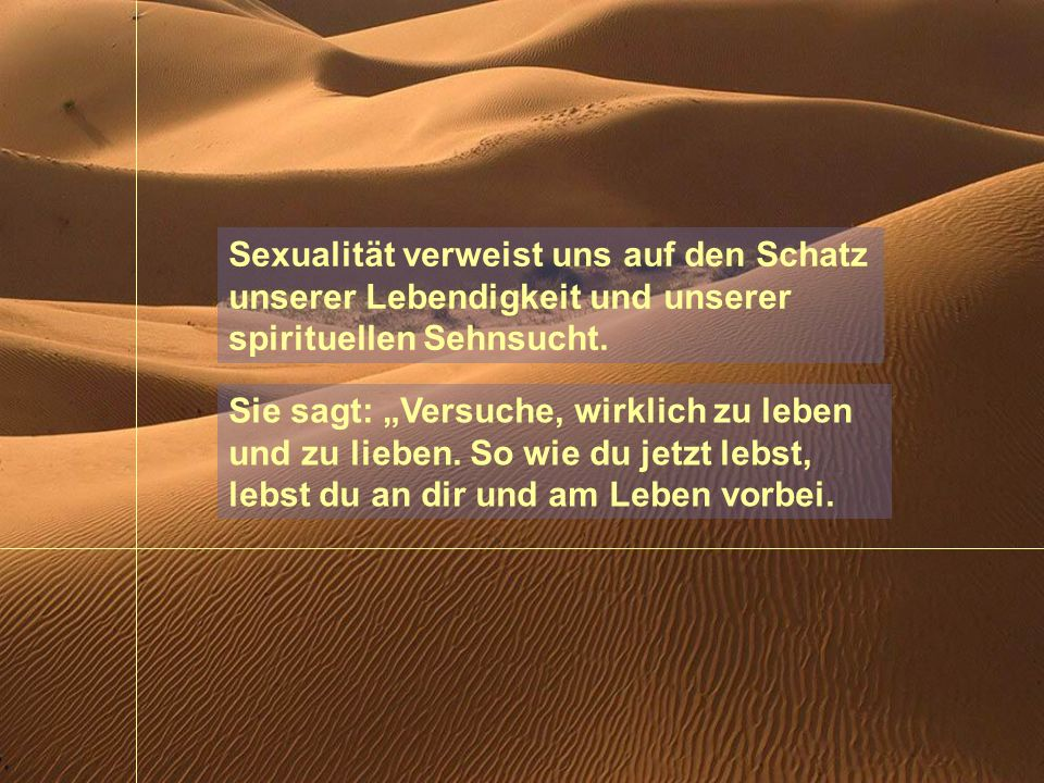 Sexualität verweist uns auf den Schatz unserer Lebendigkeit und unserer spirituellen Sehnsucht.