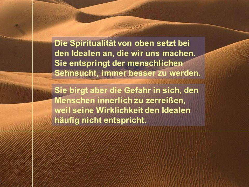 Die Spiritualität von oben setzt bei den Idealen an, die wir uns machen.