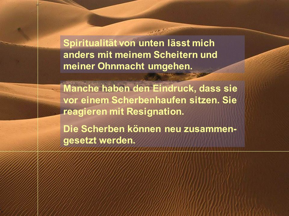 Spiritualität von unten lässt mich anders mit meinem Scheitern und meiner Ohnmacht umgehen.