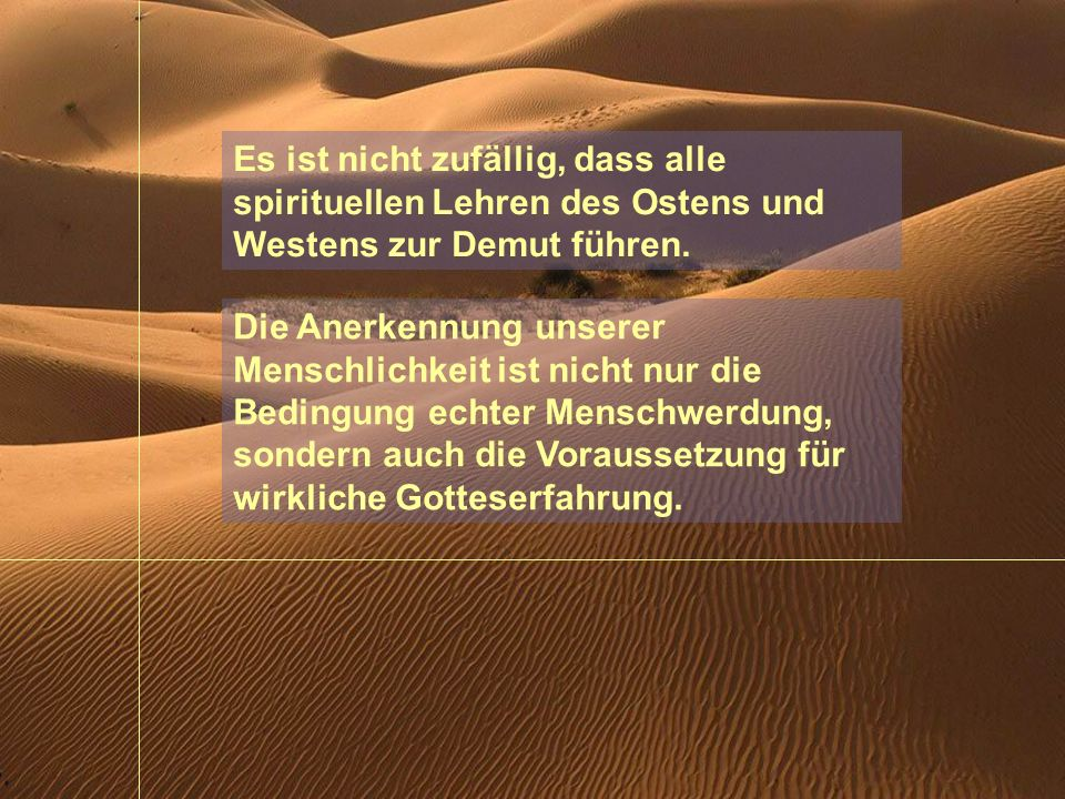 Es ist nicht zufällig, dass alle spirituellen Lehren des Ostens und Westens zur Demut führen.