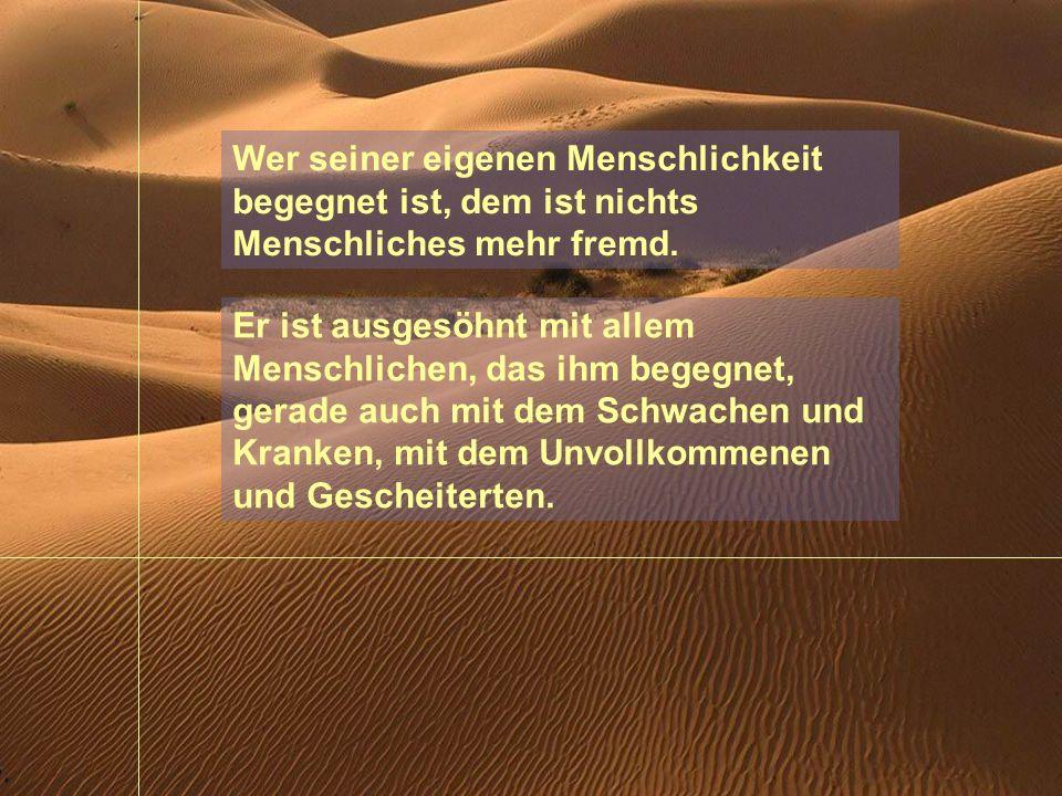 Es ist nicht zufällig, dass alle spirituellen Lehren des Ostens und Westens zur Demut führen. Die Anerkennung unserer Menschlichkeit ist nicht nur die