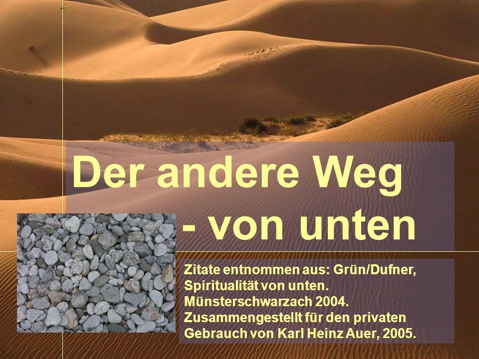 Der andere Weg - von unten Zitate entnommen aus: Grün/Dufner, Spiritualität von unten.