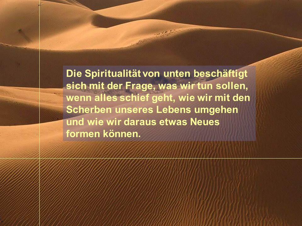 Die Spiritualität von unten beschäftigt sich mit der Frage, was wir tun sollen, wenn alles schief geht, wie wir mit den Scherben unseres Lebens umgehen und wie wir daraus etwas Neues formen können.