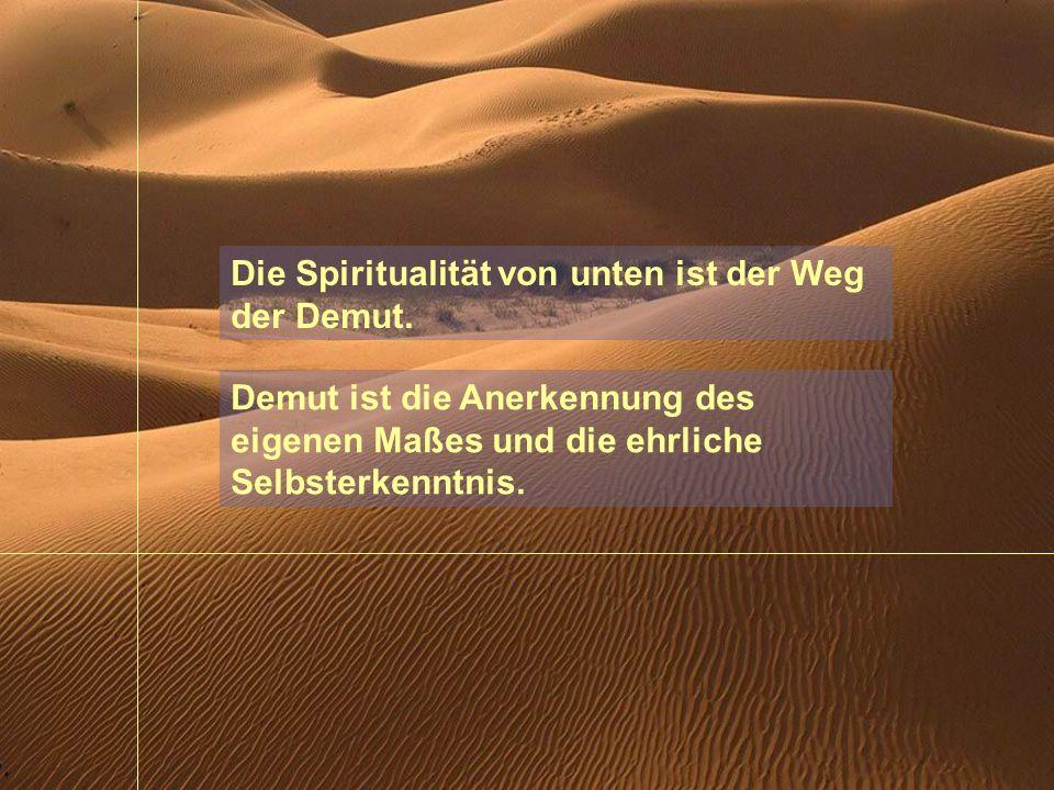 Die Spiritualität von unten ist der Weg der Demut.