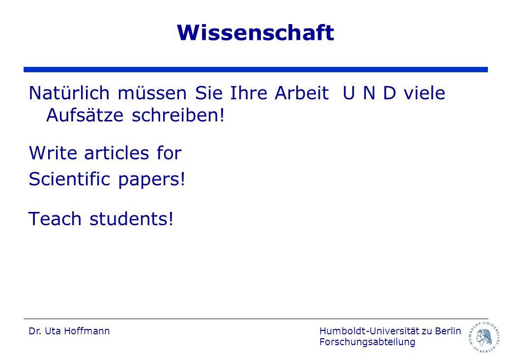 Humboldt-Universität zu Berlin Forschungsabteilung Dr. Uta Hoffmann Wissenschaft Natürlich müssen Sie Ihre Arbeit U N D viele Aufsätze schreiben! Writ