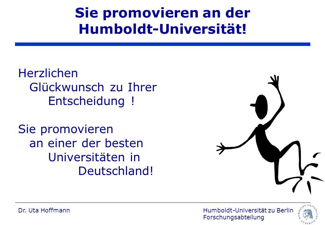 Humboldt-Universität zu Berlin Forschungsabteilung Dr. Uta Hoffmann Sie promovieren an der Humboldt-Universität! Herzlichen Glückwunsch zu Ihrer Entsc