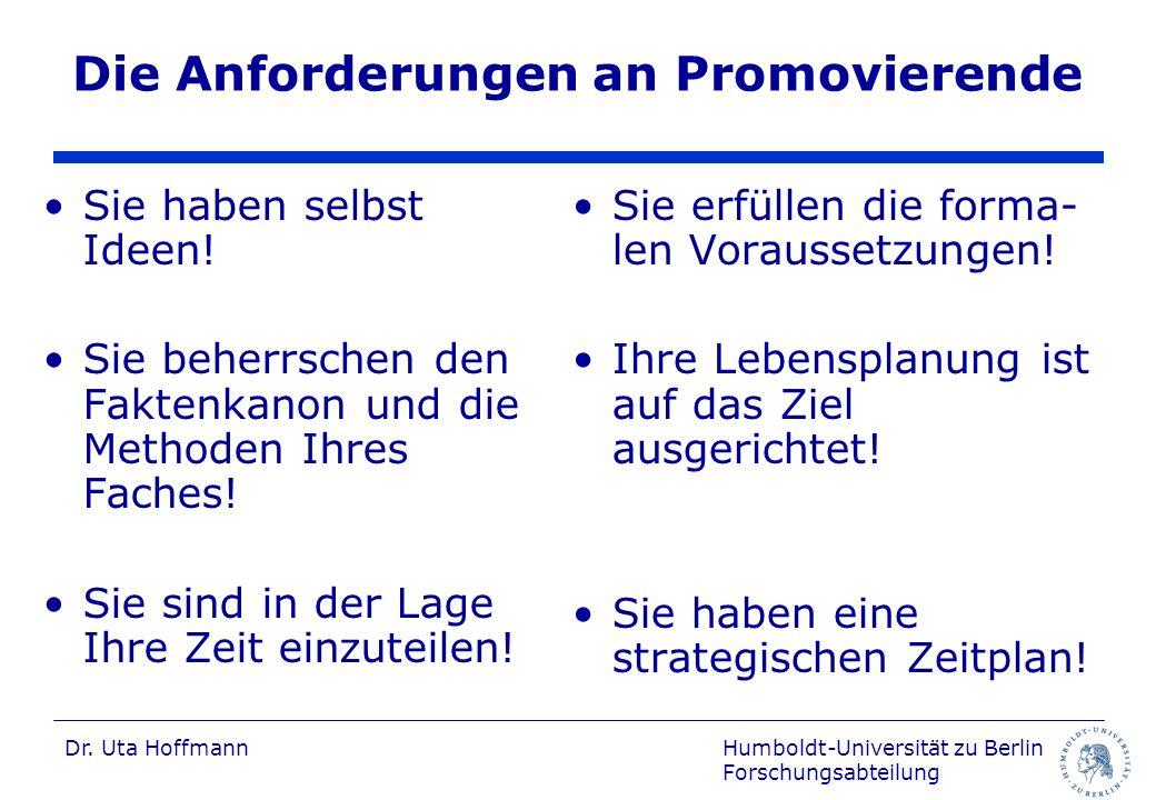 Humboldt-Universität zu Berlin Forschungsabteilung Dr. Uta Hoffmann Die Anforderungen an Promovierende Sie haben selbst Ideen! Sie beherrschen den Fak