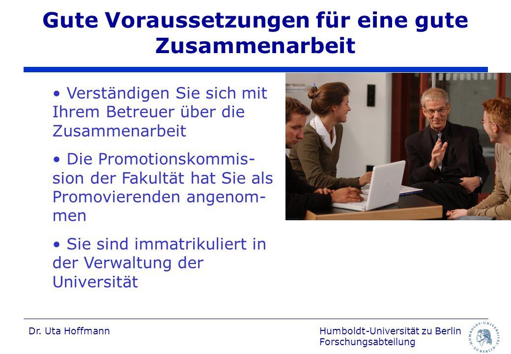 Humboldt-Universität zu Berlin Forschungsabteilung Dr. Uta Hoffmann Gute Voraussetzungen für eine gute Zusammenarbeit Verständigen Sie sich mit Ihrem