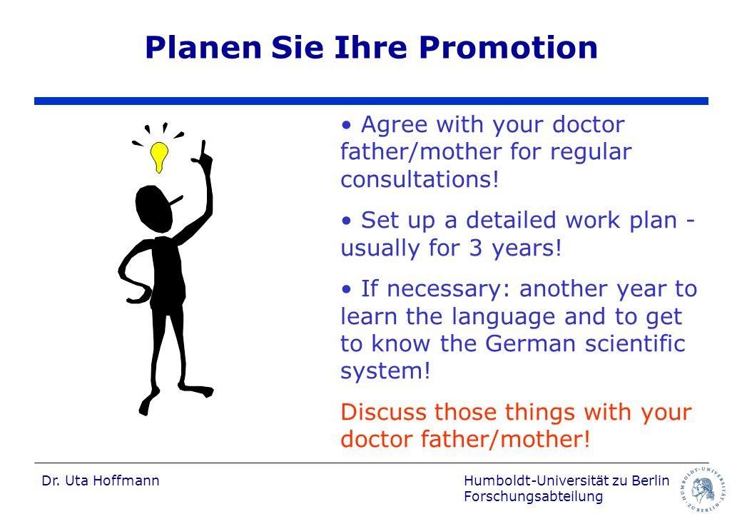 Humboldt-Universität zu Berlin Forschungsabteilung Dr. Uta Hoffmann Planen Sie Ihre Promotion Agree with your doctor father/mother for regular consult