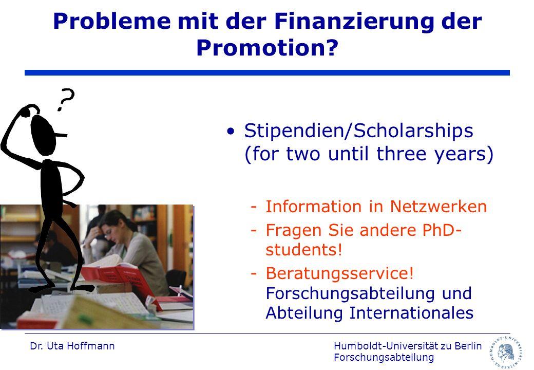 Humboldt-Universität zu Berlin Forschungsabteilung Dr. Uta Hoffmann Probleme mit der Finanzierung der Promotion? Stipendien/Scholarships (for two unti