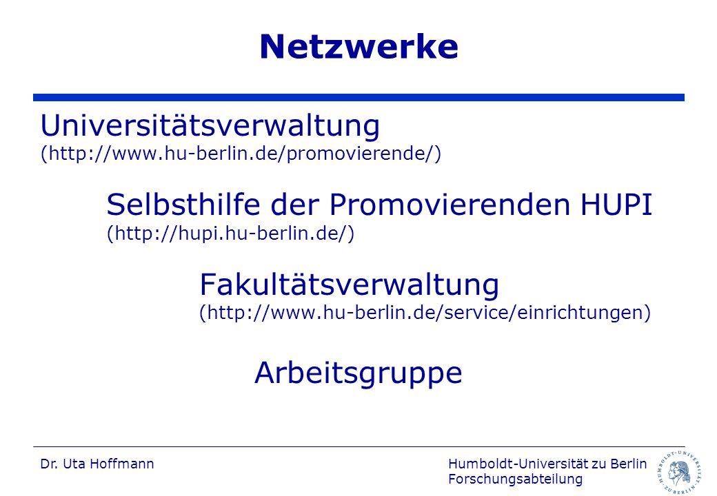 Humboldt-Universität zu Berlin Forschungsabteilung Dr. Uta Hoffmann Netzwerke Universitätsverwaltung (http://www.hu-berlin.de/promovierende/) Selbsthi
