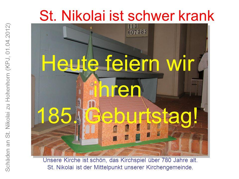 Schäden an St. Nikolai zu Hohenhorn (KPJ, 01.04.2012) Unsere Kirche ist schön, das Kirchspiel alt und traditionsreich St. Nikolai ist schwer krank Uns