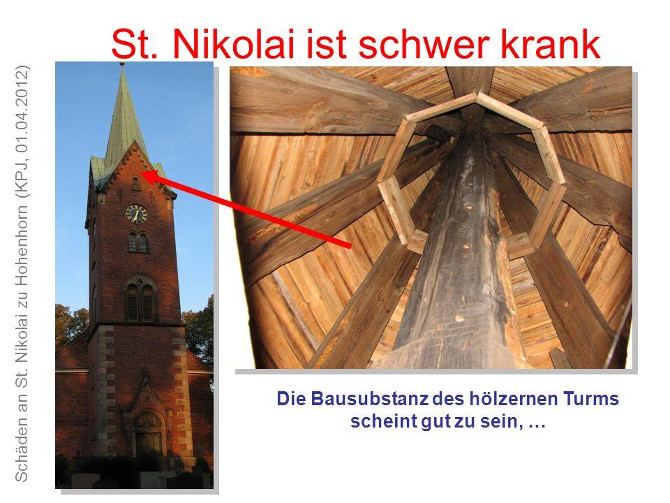 Schäden an St. Nikolai zu Hohenhorn (KPJ, 01.04.2012) Unsere Kirche ist schön, das Kirchspiel alt und traditionsreich St. Nikolai ist schwer krank Die