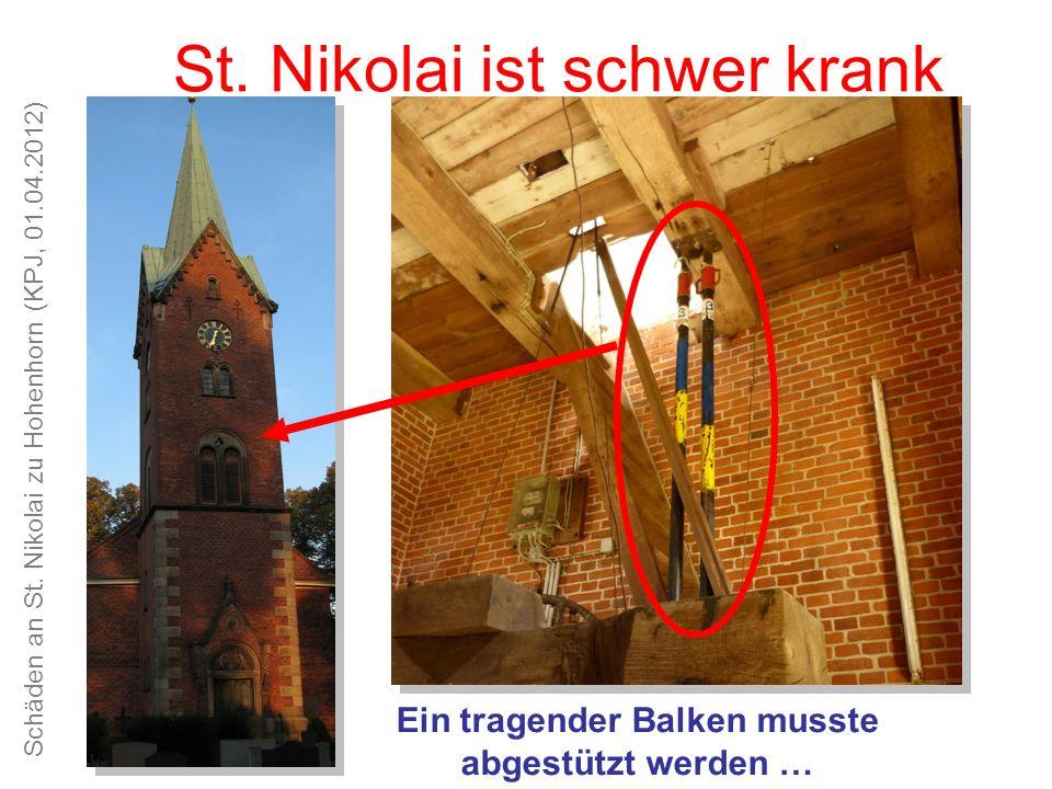 Schäden an St. Nikolai zu Hohenhorn (KPJ, 01.04.2012) Unsere Kirche ist schön, das Kirchspiel alt und traditionsreich St. Nikolai ist schwer krank Ein