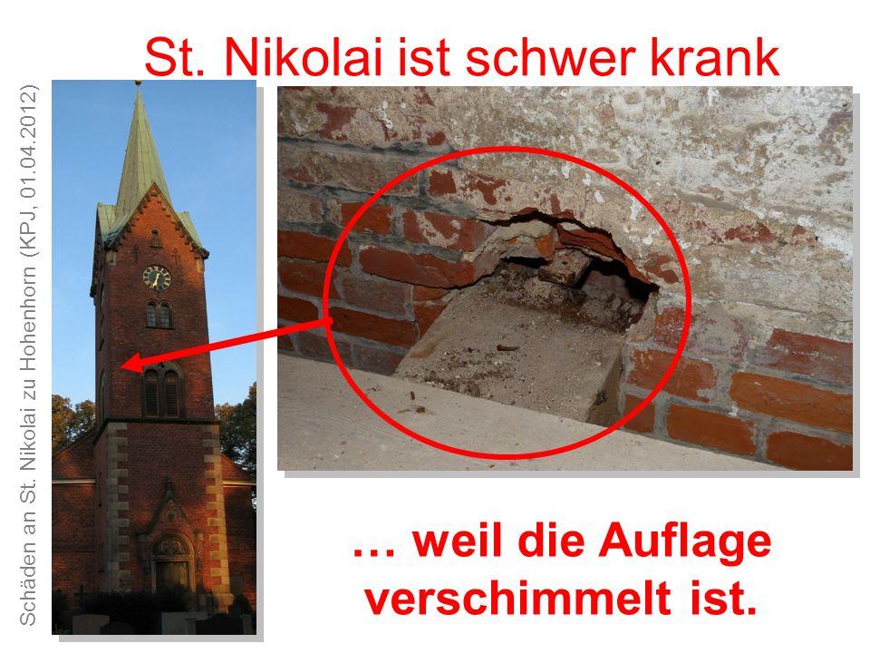 Schäden an St. Nikolai zu Hohenhorn (KPJ, 01.04.2012) Unsere Kirche ist schön, das Kirchspiel alt und traditionsreich St. Nikolai ist schwer krank … w