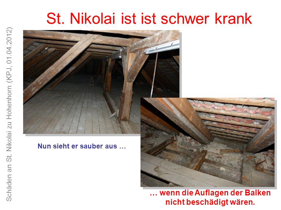 Schäden an St. Nikolai zu Hohenhorn (KPJ, 01.04.2012) Unsere Kirche ist schön, das Kirchspiel alt und traditionsreich St. Nikolai ist ist schwer krank