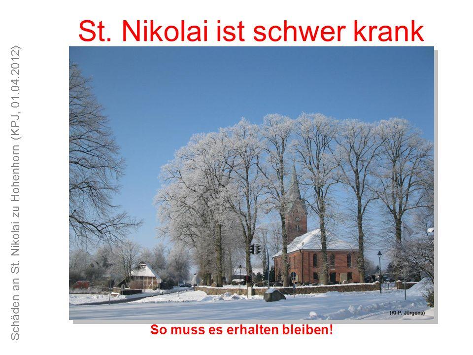 Schäden an St. Nikolai zu Hohenhorn (KPJ, 01.04.2012) Unsere Kirche ist schön, das Kirchspiel alt und traditionsreich St. Nikolai ist schwer krank So