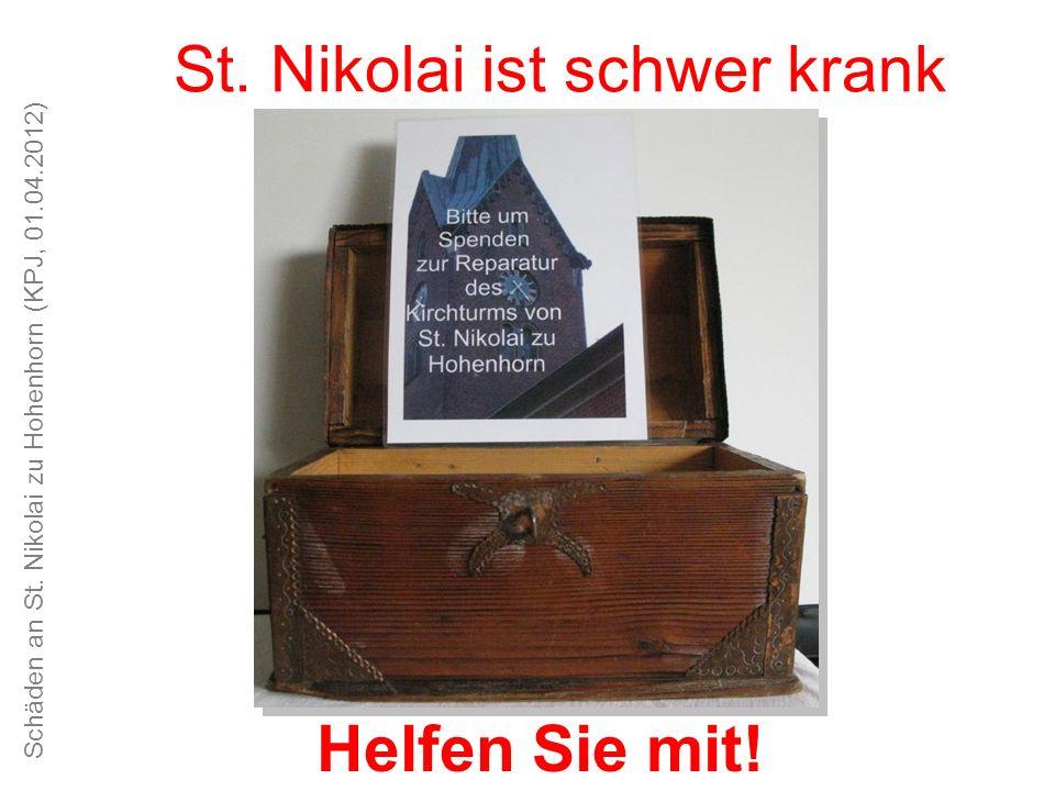 Schäden an St. Nikolai zu Hohenhorn (KPJ, 01.04.2012) Unsere Kirche ist schön, das Kirchspiel alt und traditionsreich St. Nikolai ist schwer krank Hel
