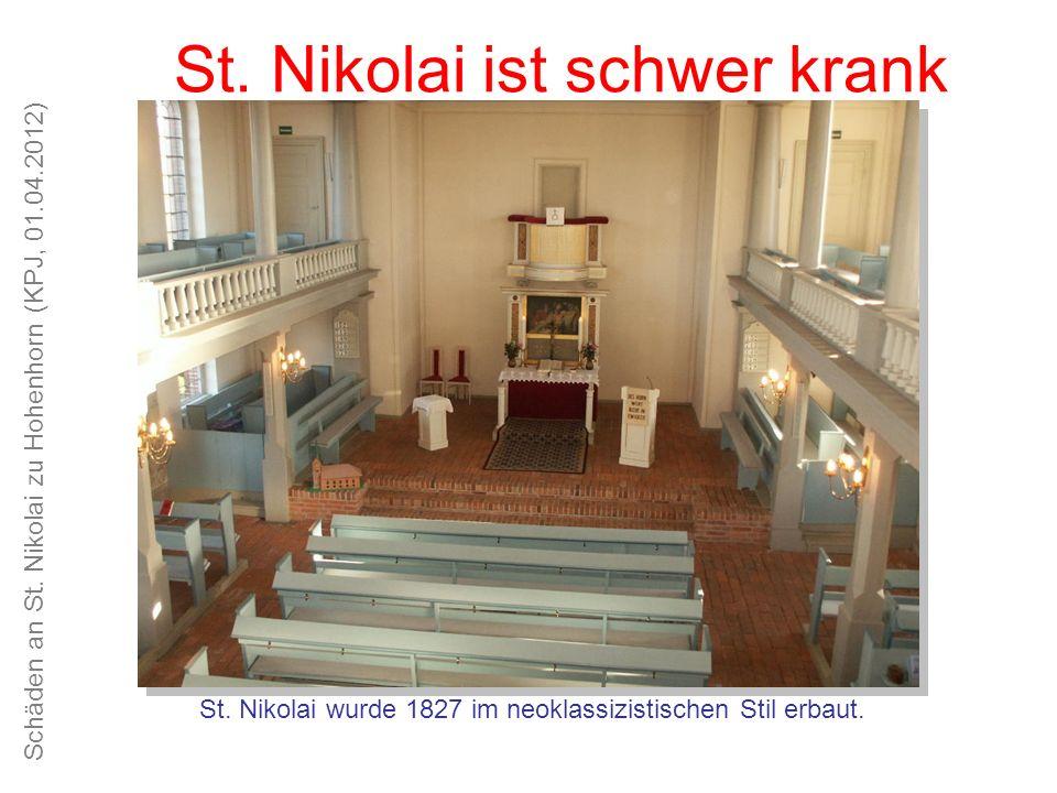 Schäden an St. Nikolai zu Hohenhorn (KPJ, 01.04.2012) Unsere Kirche ist schön, das Kirchspiel alt und traditionsreich St. Nikolai ist schwer krank St.