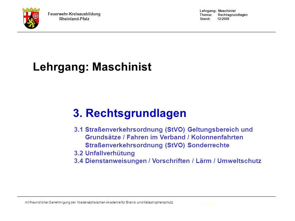 Lehrgang: Maschinist Thema: Rechtsgrundlagen Stand: 12/2008 Feuerwehr-Kreisausbildung Rheinland-Pfalz mit freundlicher Genehmigung der Niedersächsischen Akademie für Brand- und Katastrophenschutz Lehrgang: Maschinist Deckblatt 3.