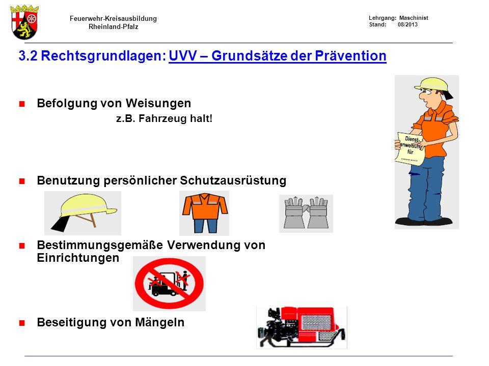 Feuerwehr-Kreisausbildung Rheinland-Pfalz Lehrgang: Maschinist Stand: 08/2013 3.2 Rechtsgrundlagen: UVV – Grundsätze der Prävention Befolgung von Weisungen z.B.