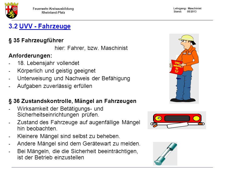 Feuerwehr-Kreisausbildung Rheinland-Pfalz Lehrgang: Maschinist Stand: 08/2013 3.2 UVV - Fahrzeuge § 35 Fahrzeugführer hier: Fahrer, bzw.