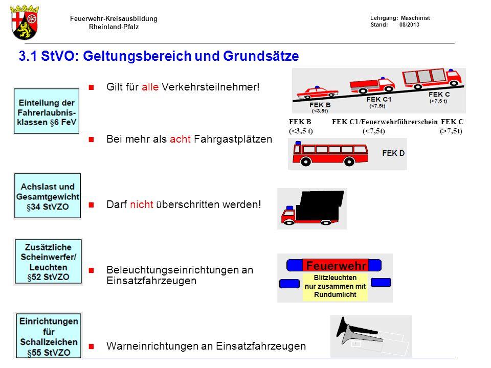 Feuerwehr-Kreisausbildung Rheinland-Pfalz Lehrgang: Maschinist Stand: 08/2013 3.1 StVO: Geltungsbereich und Grundsätze Gilt für alle Verkehrsteilnehmer.