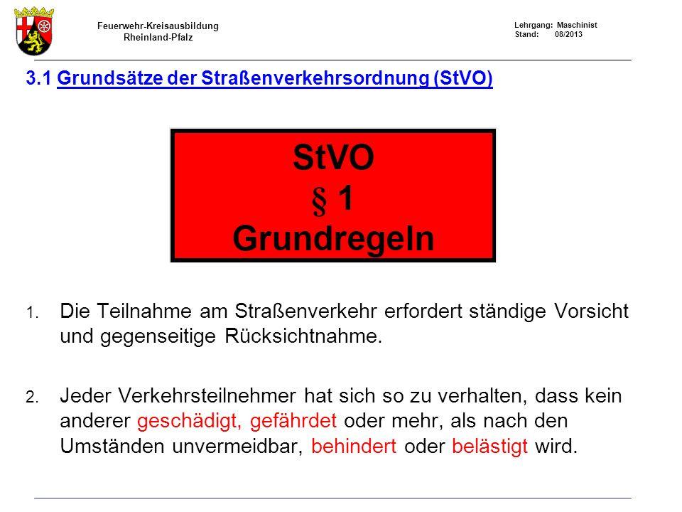 Feuerwehr-Kreisausbildung Rheinland-Pfalz Lehrgang: Maschinist Stand: 08/2013 3.1 Grundsätze der Straßenverkehrsordnung (StVO) 1.