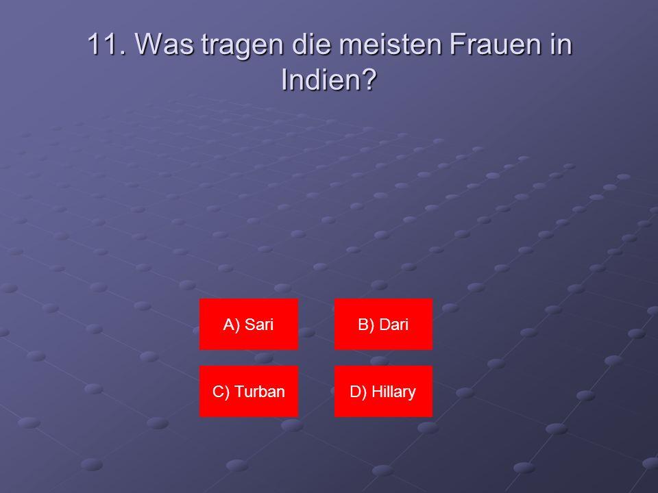 11. Was tragen die meisten Frauen in Indien? A) SariB) Dari C) TurbanD) Hillary