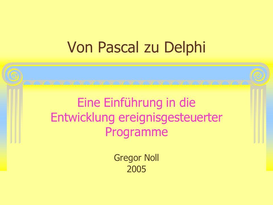 Von Pascal zu Delphi Eine Einführung in die Entwicklung ereignisgesteuerter Programme Gregor Noll 2005
