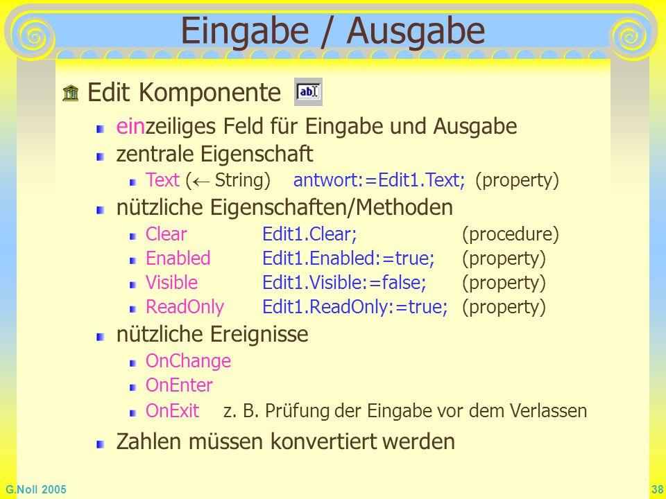 G.Noll 2005 38 Eingabe / Ausgabe Edit Komponente einzeiliges Feld für Eingabe und Ausgabe zentrale Eigenschaft Text ( String) antwort:=Edit1.Text; (pr
