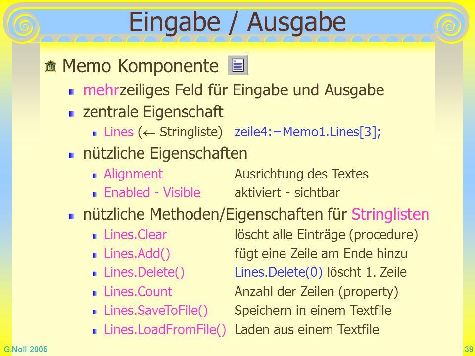 G.Noll 2005 39 Eingabe / Ausgabe Memo Komponente mehrzeiliges Feld für Eingabe und Ausgabe zentrale Eigenschaft Lines ( Stringliste)zeile4:=Memo1.Line