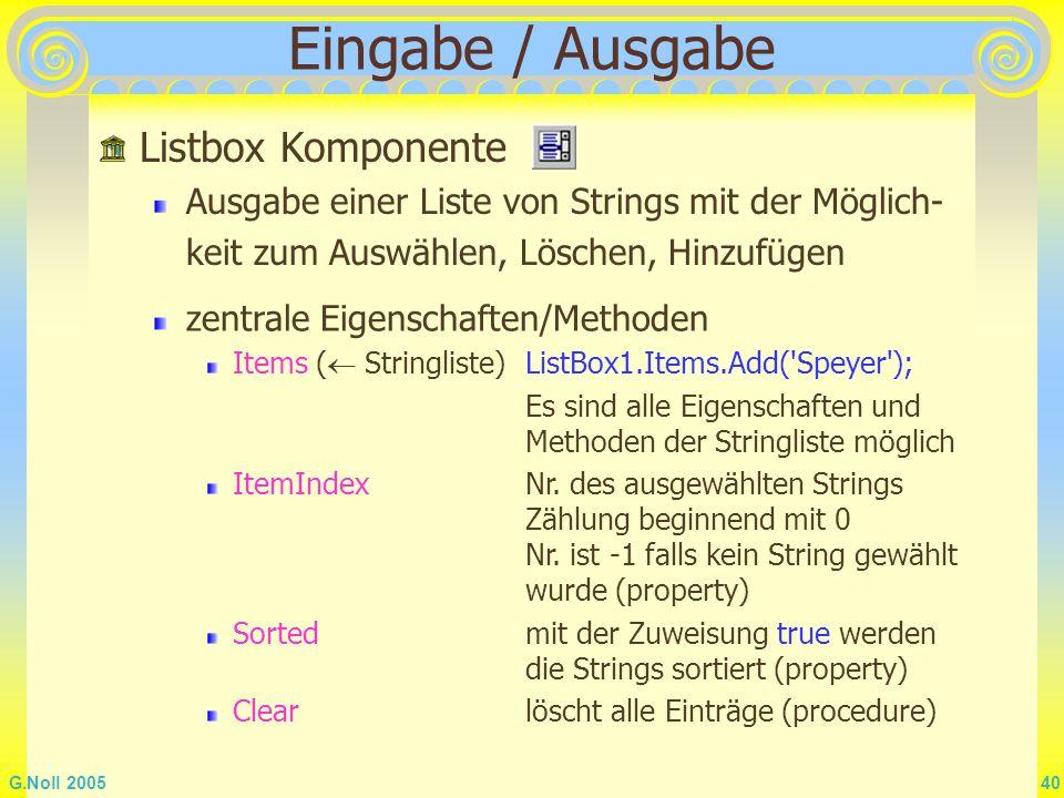 G.Noll 2005 40 Eingabe / Ausgabe Listbox Komponente Ausgabe einer Liste von Strings mit der Möglich- keit zum Auswählen, Löschen, Hinzufügen zentrale