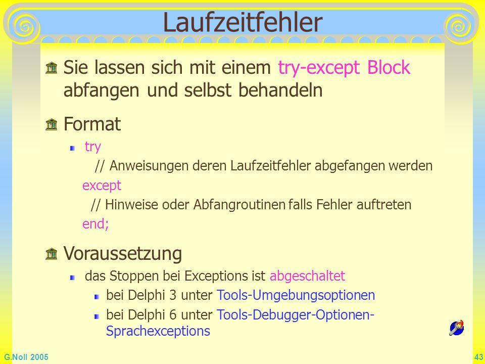 G.Noll 2005 43 Laufzeitfehler Sie lassen sich mit einem try-except Block abfangen und selbst behandeln Voraussetzung das Stoppen bei Exceptions ist ab