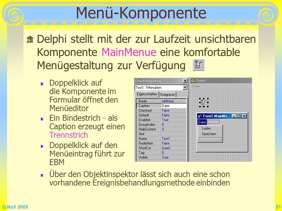 G.Noll 2005 51 Menü-Komponente Delphi stellt mit der zur Laufzeit unsichtbaren Komponente MainMenue eine komfortable Menügestaltung zur Verfügung Dopp