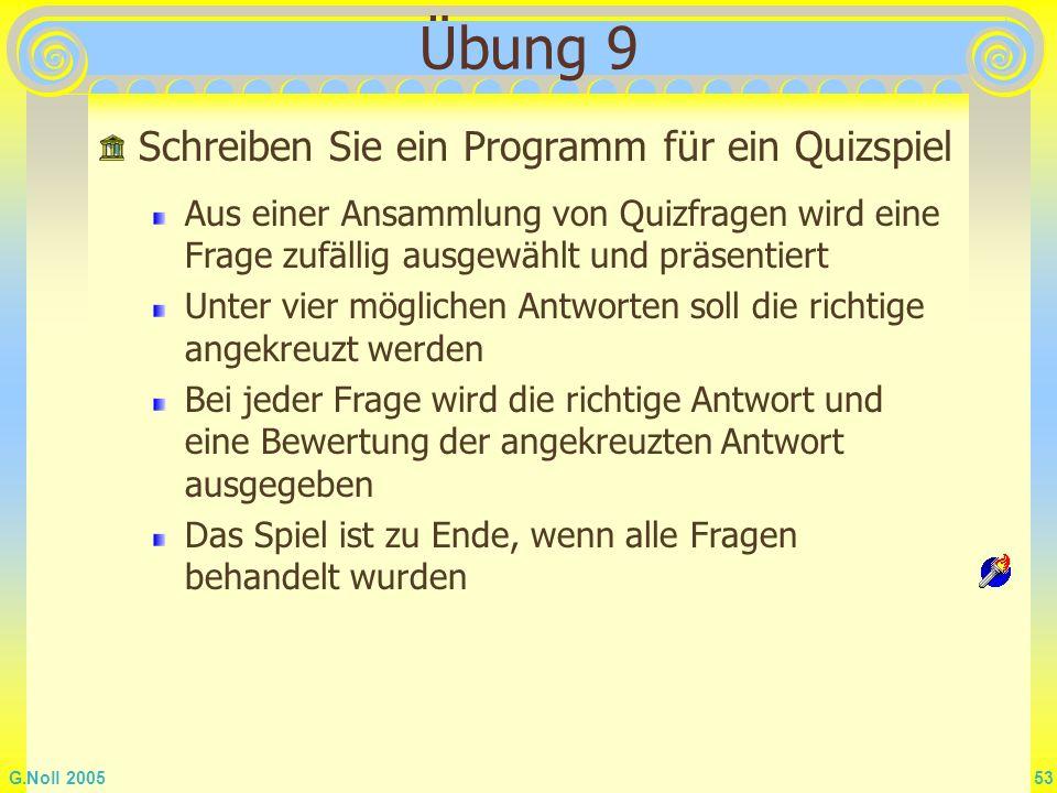 G.Noll 2005 53 Aus einer Ansammlung von Quizfragen wird eine Frage zufällig ausgewählt und präsentiert Unter vier möglichen Antworten soll die richtig