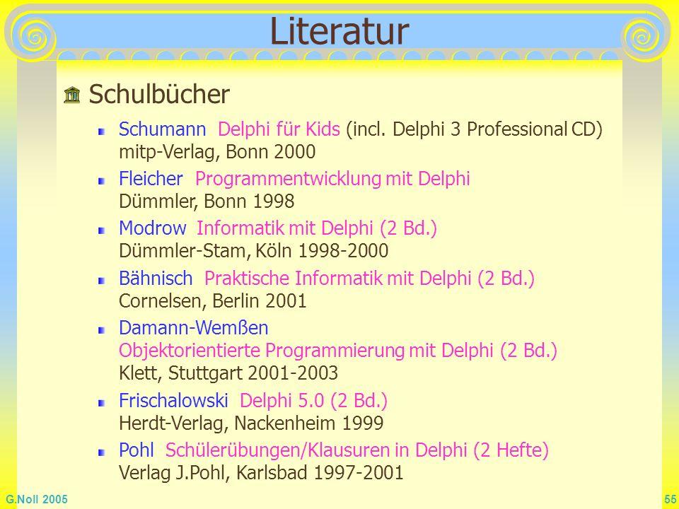 G.Noll 2005 55 Schumann Delphi für Kids (incl. Delphi 3 Professional CD) mitp-Verlag, Bonn 2000 Fleicher Programmentwicklung mit Delphi Dümmler, Bonn