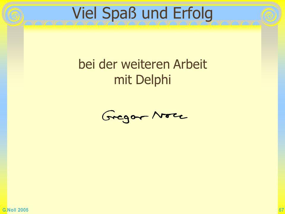 G.Noll 2005 57 Viel Spaß und Erfolg bei der weiteren Arbeit mit Delphi