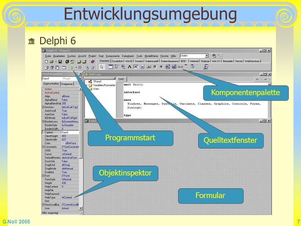 G.Noll 2005 7 Entwicklungsumgebung Komponentenpalette Objektinspektor Quelltextfenster Formular Delphi 6 Programmstart
