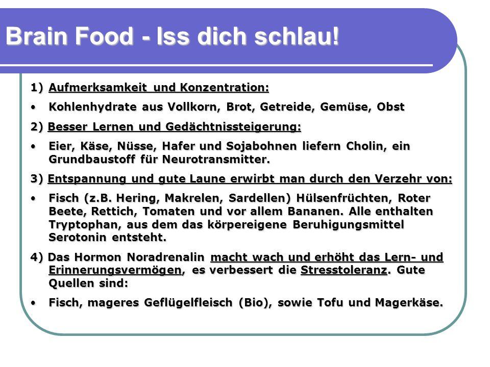 1)Aufmerksamkeit und Konzentration: Kohlenhydrate aus Vollkorn, Brot, Getreide, Gemüse, ObstKohlenhydrate aus Vollkorn, Brot, Getreide, Gemüse, Obst 2